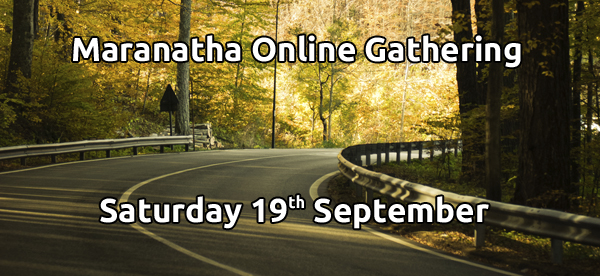 Maranatha Online Gathering Saturday 19th September